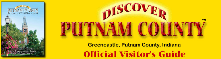 DISCOVER PUTNAM COUNTY - COVERED BRIDGE COUNTRY - OFFICIAL VISITORS GUIDE - Greencastle Indiana & DePauw University. Welcome to Discover Putnam County, the Official Visitor's Guide to Putnam County Indiana.  We're pleased to feature the best that Putnam County has to offer.  You'll find dining, lodging, arts and entertainment, outdoor recreation, and shopping.  We have also featured farms and shops that produce home grown and raised products.  Take a few minutes to browse, then read some of our in-depth articles on the people and places that make this county great. www.DiscoverPutnamCounty.com